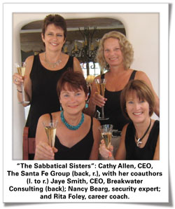 Sabbatical Sisters, Cathy Allen, CEO, The Santa Fe Group; Jaye Smith, CEO, Breakwater Consulting; Nancy Bearg, security expert; and Rita Foley, career coach.