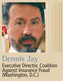 Dennis Jay, Coalition Against Insurance Fraud
