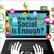 Social Networking: How Much Is Enough?