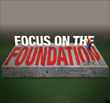 Focus On The Foundation