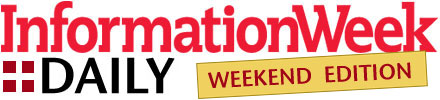 InformationWeek Daily: Weekend Edition