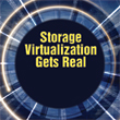 Storage Virtualization Gets Real