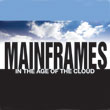 Mainframes In The Age Of The Cloud