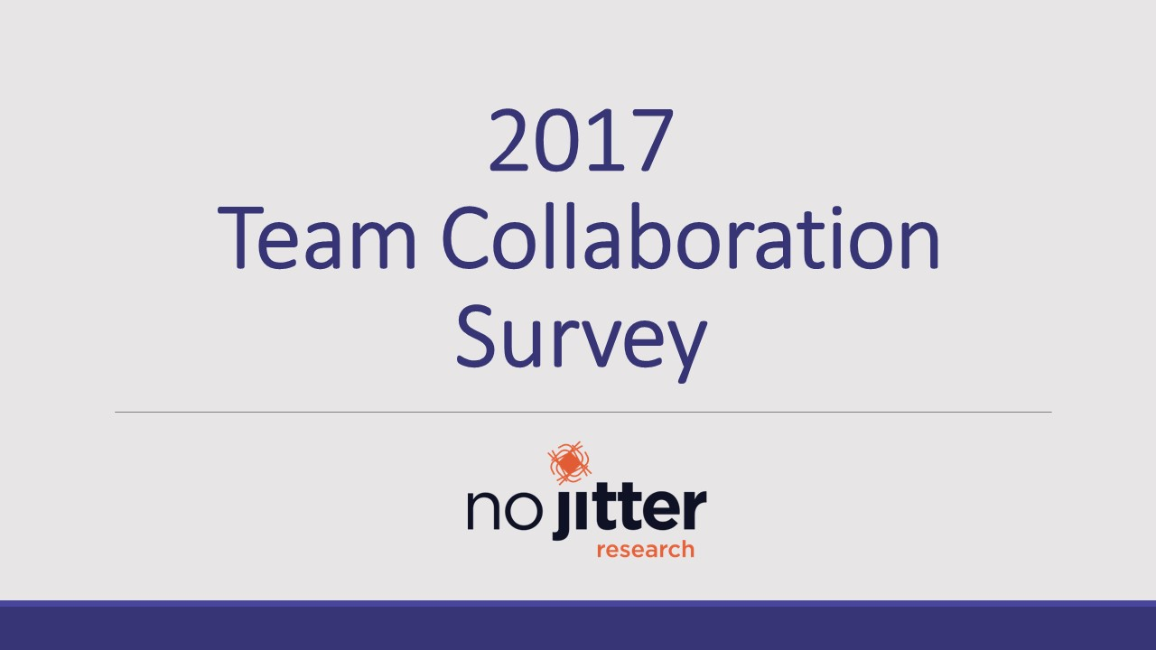 No Jitter Research: 2017 Team Collaboration Survey